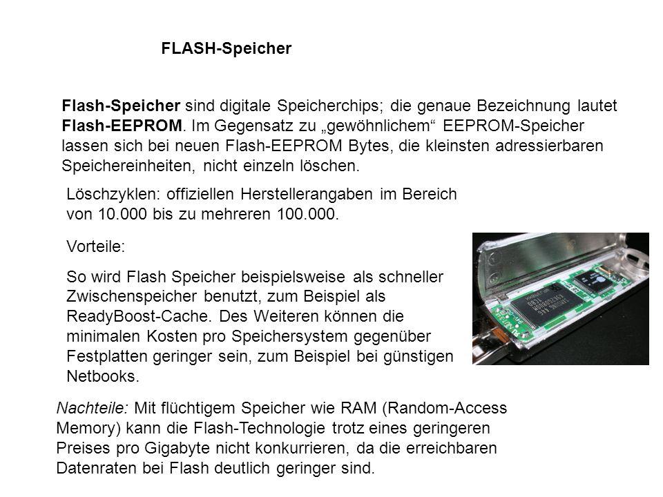 FLASH-Speicher Flash-Speicher sind digitale Speicherchips; die genaue Bezeichnung lautet Flash-EEPROM. Im Gegensatz zu gewöhnlichem EEPROM-Speicher la
