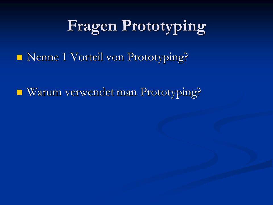 Fragen Prototyping Nenne 1 Vorteil von Prototyping? Nenne 1 Vorteil von Prototyping? Warum verwendet man Prototyping? Warum verwendet man Prototyping?