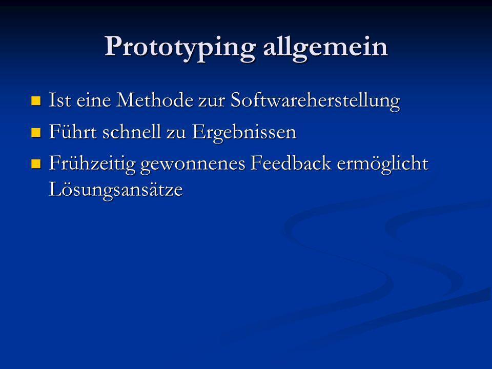 Prototyping allgemein Ist eine Methode zur Softwareherstellung Ist eine Methode zur Softwareherstellung Führt schnell zu Ergebnissen Führt schnell zu