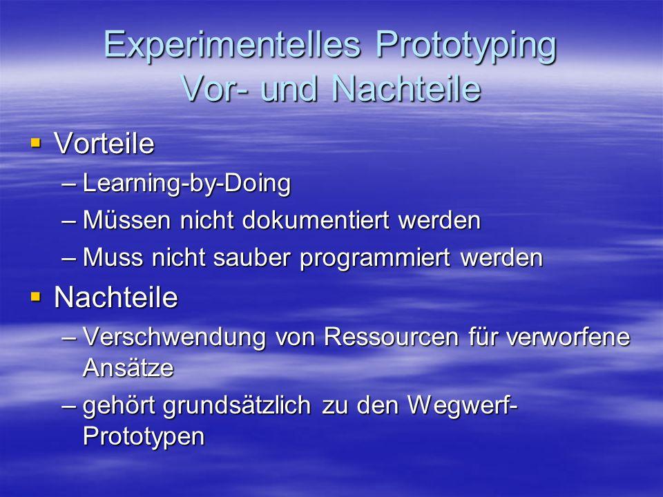 Experimentelles Prototyping Vor- und Nachteile Vorteile Vorteile –Learning-by-Doing –Müssen nicht dokumentiert werden –Muss nicht sauber programmiert werden Nachteile Nachteile –Verschwendung von Ressourcen für verworfene Ansätze –gehört grundsätzlich zu den Wegwerf- Prototypen