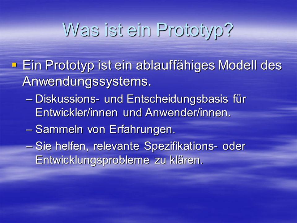 Was ist ein Prototyp? Ein Prototyp ist ein ablauffähiges Modell des Anwendungssystems. Ein Prototyp ist ein ablauffähiges Modell des Anwendungssystems