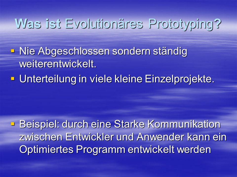 Evolutionäres Prototyping Vor- und Nachteile Vorteile Vorteile –Beschleunigte Einführung möglich –Der Prototyp, dient als Kommunikationsobjekt zwischen Kunde und Systementwickler.