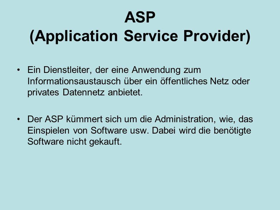 ASP (Application Service Provider) Ein Dienstleiter, der eine Anwendung zum Informationsaustausch über ein öffentliches Netz oder privates Datennetz a