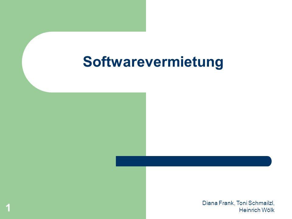 Diana Frank, Toni Schmailzl, Heinrich Wölk 2 Definition Softwarevermietung ist das Vermieten von Software