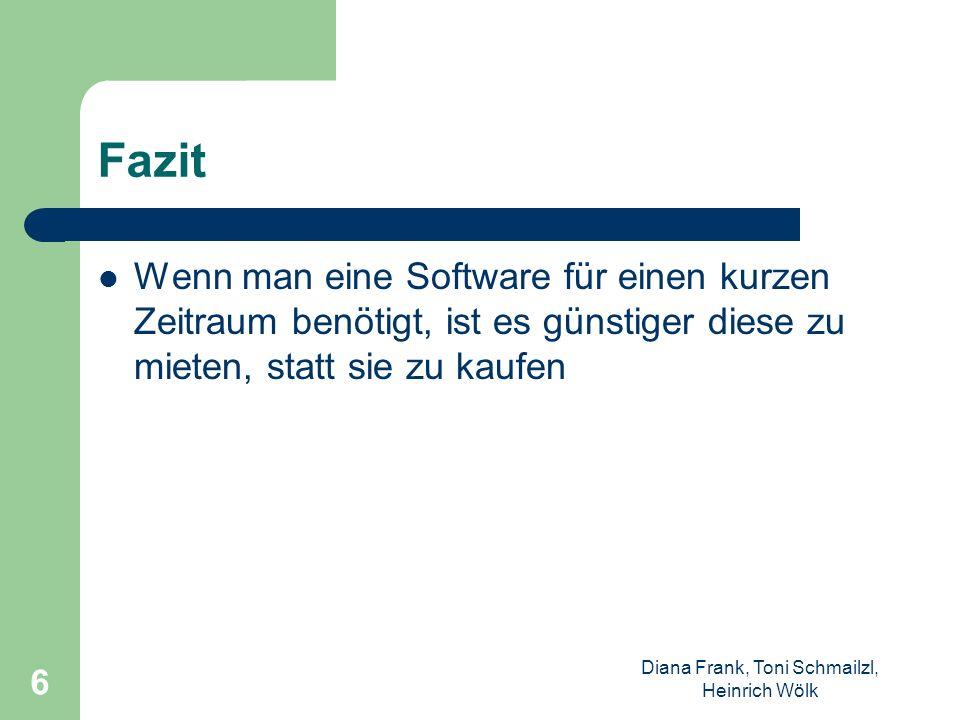 Diana Frank, Toni Schmailzl, Heinrich Wölk 6 Fazit Wenn man eine Software für einen kurzen Zeitraum benötigt, ist es günstiger diese zu mieten, statt