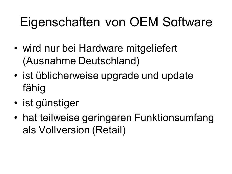 Eigenschaften von OEM Software wird nur bei Hardware mitgeliefert (Ausnahme Deutschland) ist üblicherweise upgrade und update fähig ist günstiger hat