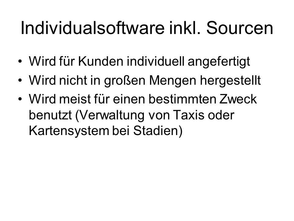 Individualsoftware inkl. Sourcen Wird für Kunden individuell angefertigt Wird nicht in großen Mengen hergestellt Wird meist für einen bestimmten Zweck