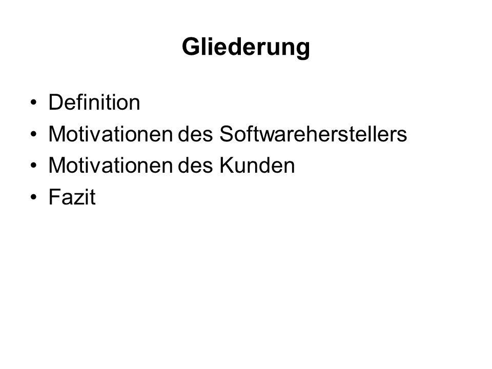 Gliederung Definition Motivationen des Softwareherstellers Motivationen des Kunden Fazit