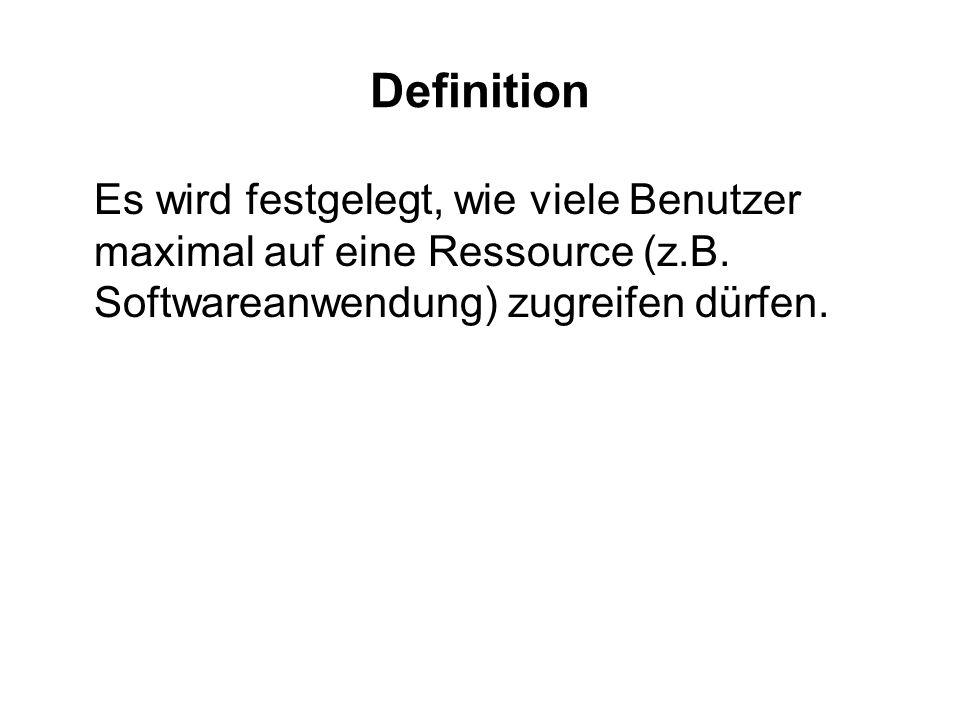 Definition Es wird festgelegt, wie viele Benutzer maximal auf eine Ressource (z.B. Softwareanwendung) zugreifen dürfen.