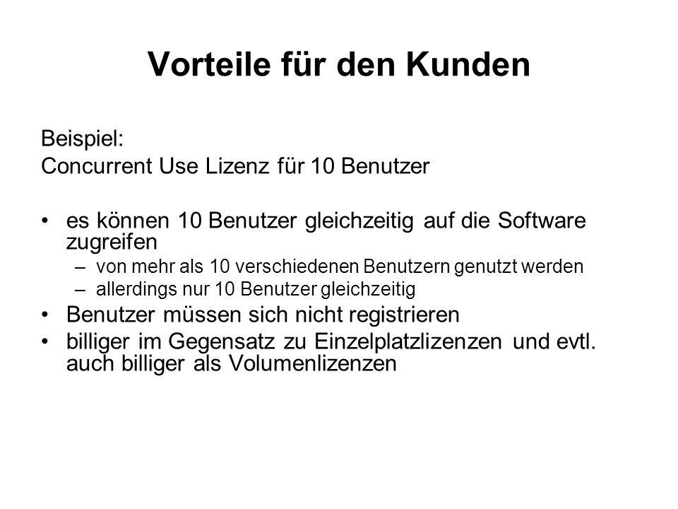 Vorteile für den Kunden Beispiel: Concurrent Use Lizenz für 10 Benutzer es können 10 Benutzer gleichzeitig auf die Software zugreifen –von mehr als 10