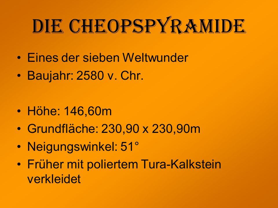 Eines der sieben Weltwunder Baujahr: 2580 v. Chr. Höhe: 146,60m Grundfläche: 230,90 x 230,90m Neigungswinkel: 51° Früher mit poliertem Tura-Kalkstein