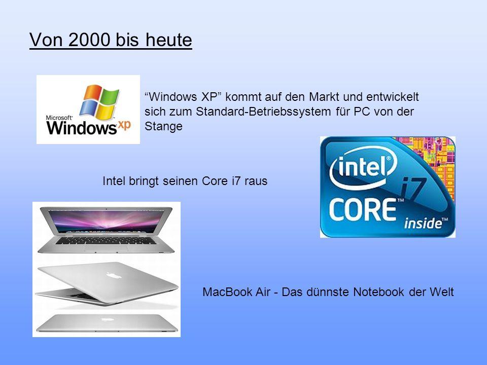 Von 2000 bis heute Windows XP kommt auf den Markt und entwickelt sich zum Standard-Betriebssystem für PC von der Stange Intel bringt seinen Core i7 ra