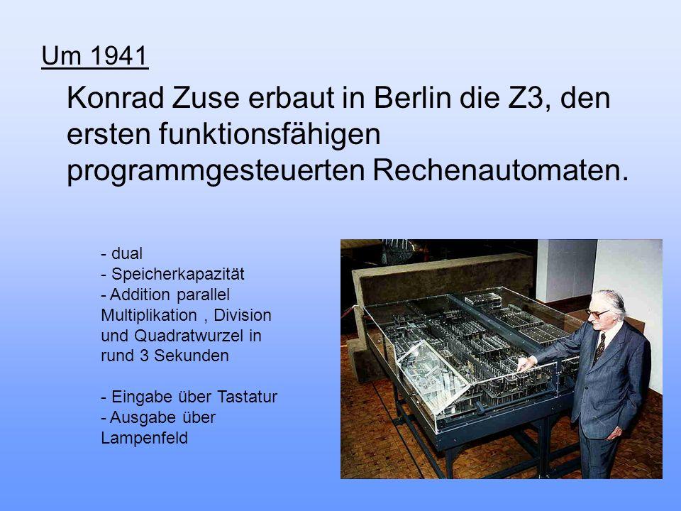 Um 1941 Konrad Zuse erbaut in Berlin die Z3, den ersten funktionsfähigen programmgesteuerten Rechenautomaten. - dual - Speicherkapazität - Addition pa