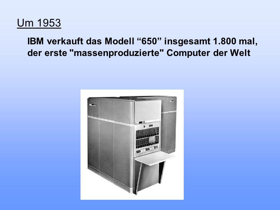 Um 1953 IBM verkauft das Modell 650 insgesamt 1.800 mal, der erste
