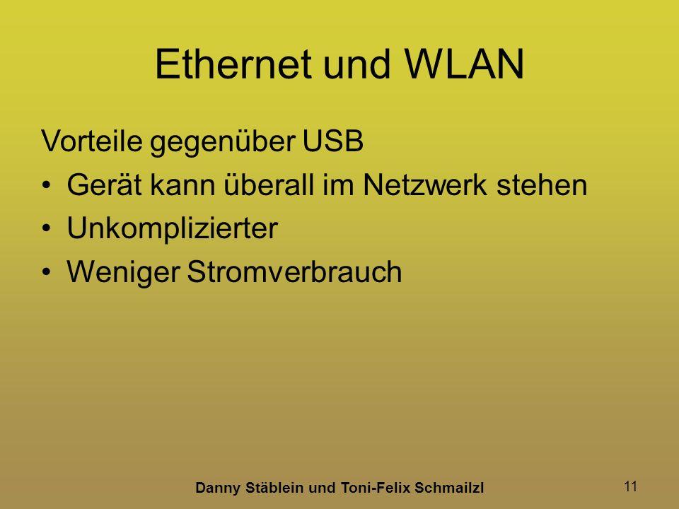 Danny Stäblein und Toni-Felix Schmailzl 11 Ethernet und WLAN Vorteile gegenüber USB Gerät kann überall im Netzwerk stehen Unkomplizierter Weniger Stromverbrauch