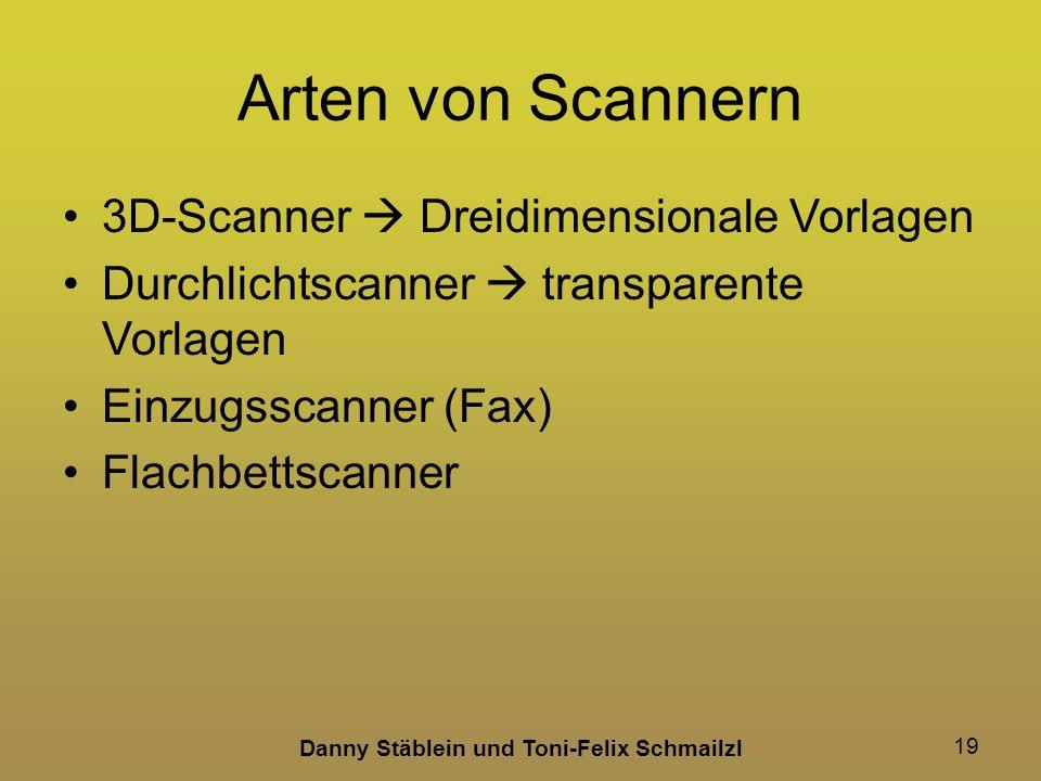 Danny Stäblein und Toni-Felix Schmailzl 19 Arten von Scannern 3D-Scanner Dreidimensionale Vorlagen Durchlichtscanner transparente Vorlagen Einzugsscanner (Fax) Flachbettscanner