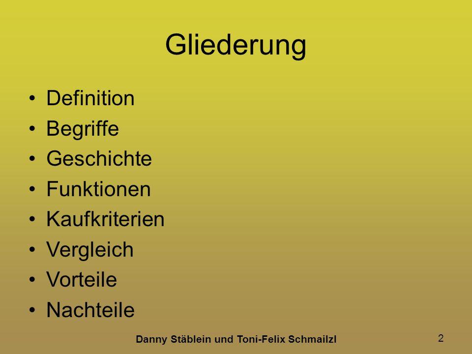 Danny Stäblein und Toni-Felix Schmailzl 2 Gliederung Definition Begriffe Geschichte Funktionen Kaufkriterien Vergleich Vorteile Nachteile
