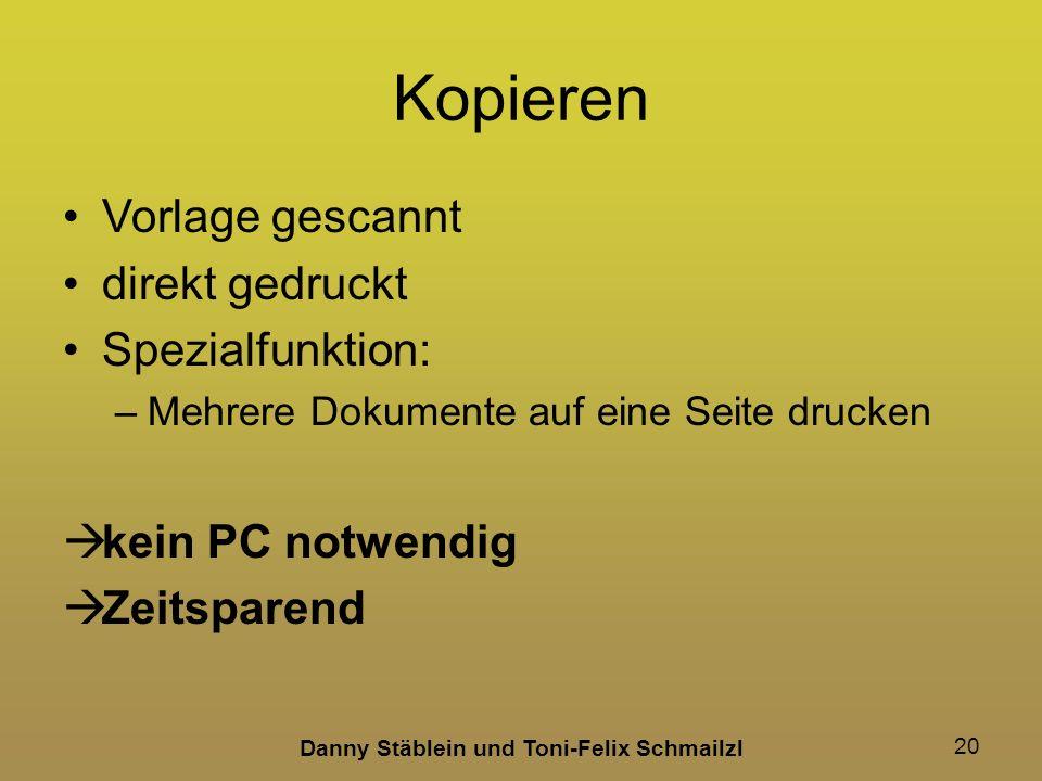 Danny Stäblein und Toni-Felix Schmailzl 20 Kopieren Vorlage gescannt direkt gedruckt Spezialfunktion: –Mehrere Dokumente auf eine Seite drucken kein PC notwendig Zeitsparend