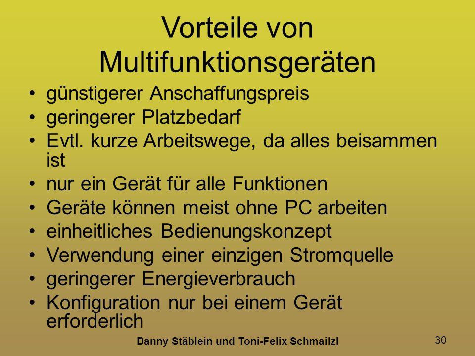 Danny Stäblein und Toni-Felix Schmailzl 30 Vorteile von Multifunktionsgeräten günstigerer Anschaffungspreis geringerer Platzbedarf Evtl.