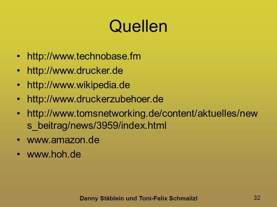 Danny Stäblein und Toni-Felix Schmailzl 32 Quellen http://www.technobase.fm http://www.drucker.de http://www.wikipedia.de http://www.druckerzubehoer.de http://www.tomsnetworking.de/content/aktuelles/new s_beitrag/news/3959/index.html www.amazon.de www.hoh.de