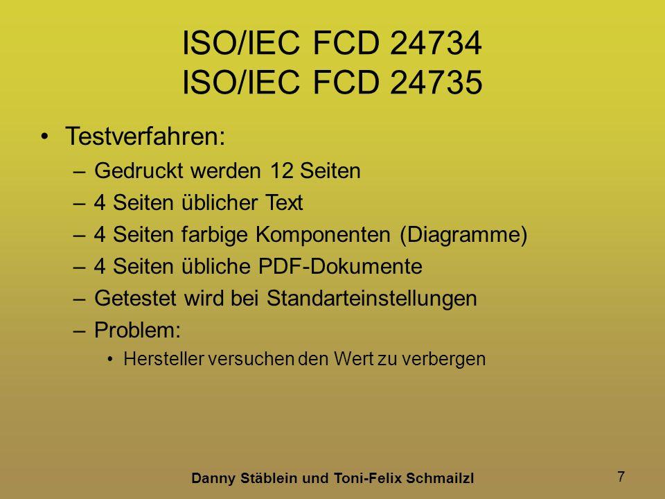 Danny Stäblein und Toni-Felix Schmailzl 7 ISO/IEC FCD 24734 ISO/IEC FCD 24735 Testverfahren: –Gedruckt werden 12 Seiten –4 Seiten üblicher Text –4 Seiten farbige Komponenten (Diagramme) –4 Seiten übliche PDF-Dokumente –Getestet wird bei Standarteinstellungen –Problem: Hersteller versuchen den Wert zu verbergen