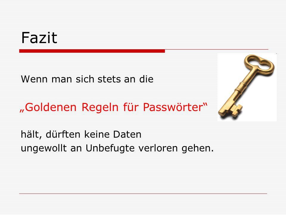 Goldene Regeln für Passwörter Keine Systematik bei Passwörtern Nutzen aller verfügbaren Zeichen Machen Sie es kompliziert.