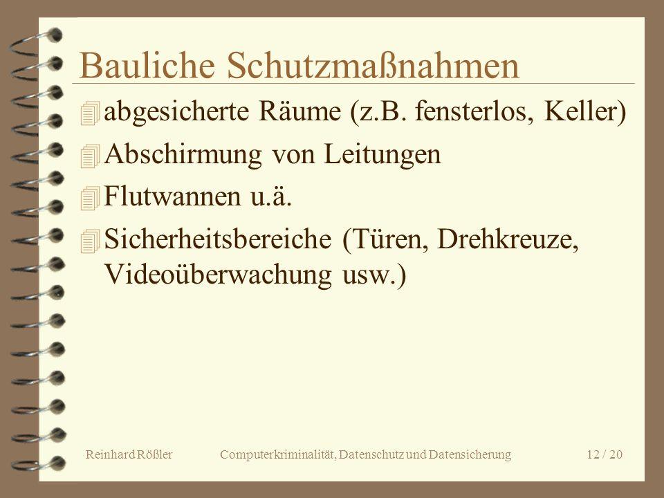 Reinhard Rößler Computerkriminalität, Datenschutz und Datensicherung 12 / 20 Bauliche Schutzmaßnahmen 4 abgesicherte Räume (z.B. fensterlos, Keller) 4