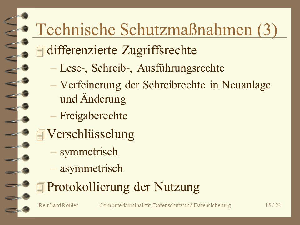 Reinhard Rößler Computerkriminalität, Datenschutz und Datensicherung 15 / 20 Technische Schutzmaßnahmen (3) 4 differenzierte Zugriffsrechte –Lese-, Sc