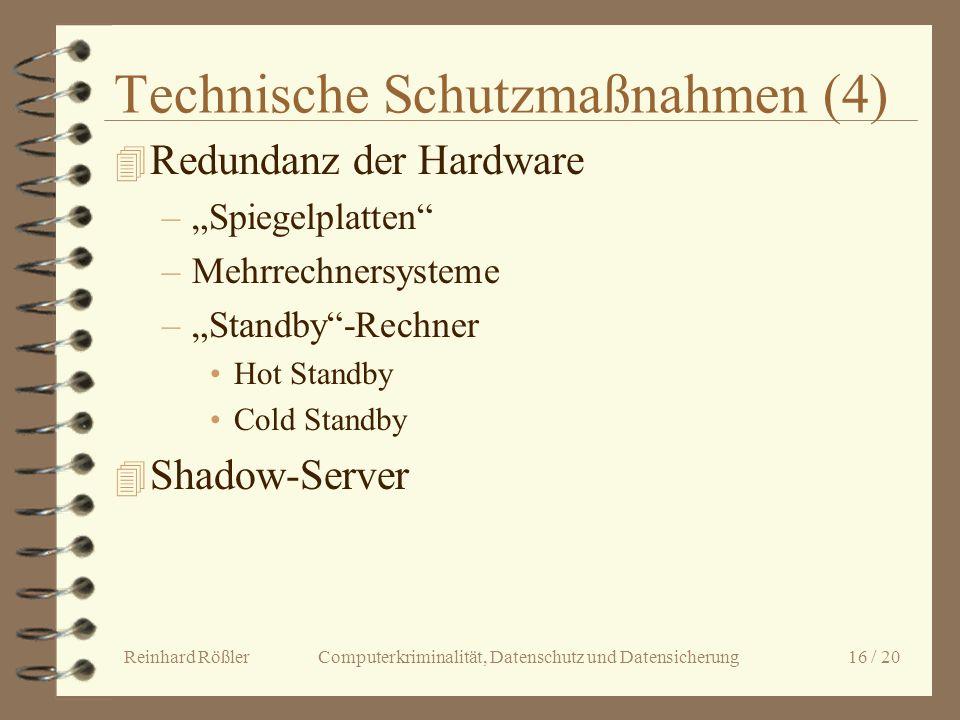 Reinhard Rößler Computerkriminalität, Datenschutz und Datensicherung 16 / 20 Technische Schutzmaßnahmen (4) 4 Redundanz der Hardware –Spiegelplatten –
