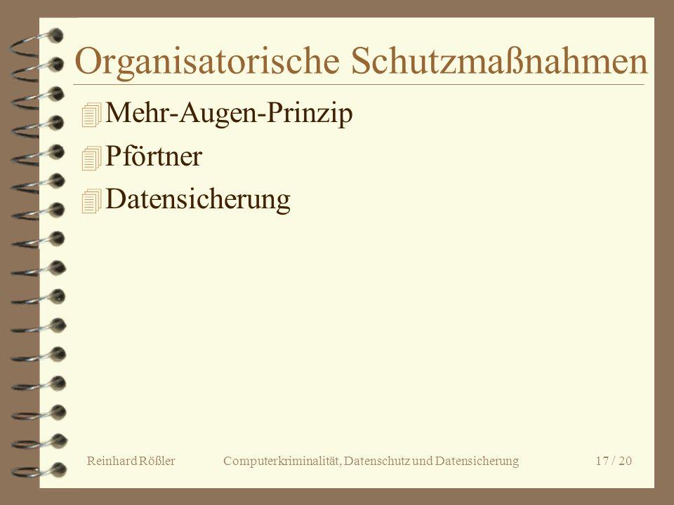 Reinhard Rößler Computerkriminalität, Datenschutz und Datensicherung 17 / 20 Organisatorische Schutzmaßnahmen 4 Mehr-Augen-Prinzip 4 Pförtner 4 Datens