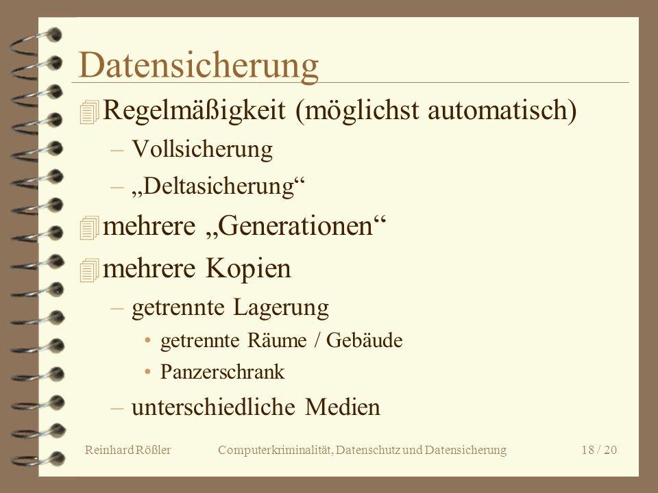 Reinhard Rößler Computerkriminalität, Datenschutz und Datensicherung 18 / 20 Datensicherung 4 Regelmäßigkeit (möglichst automatisch) –Vollsicherung –D