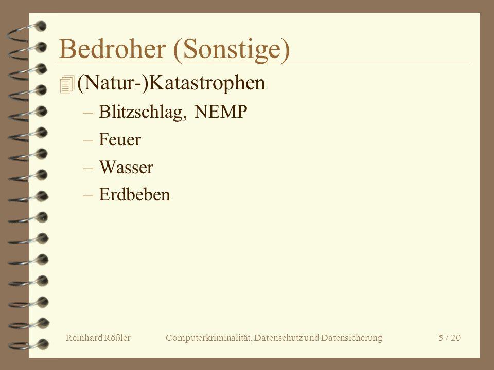 Reinhard Rößler Computerkriminalität, Datenschutz und Datensicherung 5 / 20 Bedroher (Sonstige) 4 (Natur-)Katastrophen –Blitzschlag, NEMP –Feuer –Wass