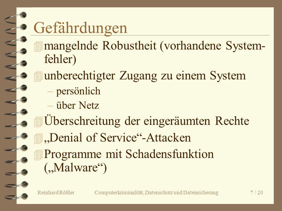 Reinhard Rößler Computerkriminalität, Datenschutz und Datensicherung 7 / 20 Gefährdungen 4 mangelnde Robustheit (vorhandene System- fehler) 4 unberech