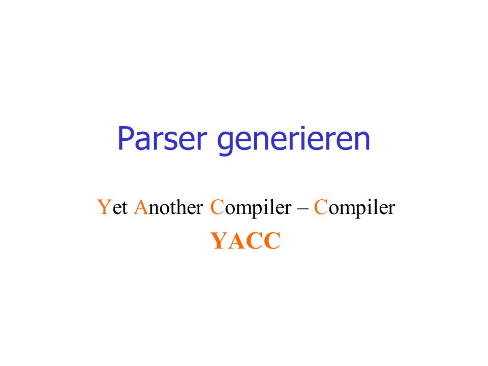 Deklarationen in yacc-Quell-Programmen: %{ text %} %token NAME [nummer] %start symbol %left TOKEN… %right TOKEN… %nonassoc TOKEN… %type symbol… %union { unionkomponente }