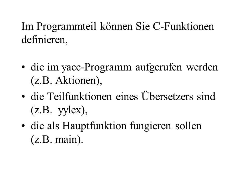 Im Programmteil können Sie C-Funktionen definieren, die im yacc-Programm aufgerufen werden (z.B.