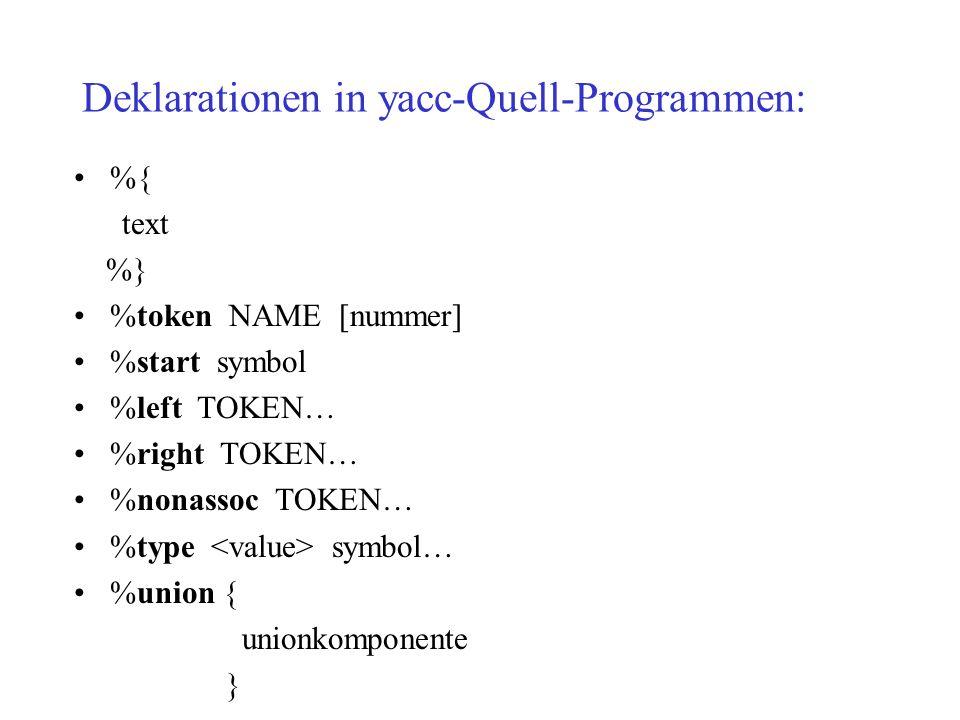 Deklarationen in yacc-Quell-Programmen: %{ text %} %token NAME [nummer] %start symbol %left TOKEN… %right TOKEN… %nonassoc TOKEN… %type symbol… %union