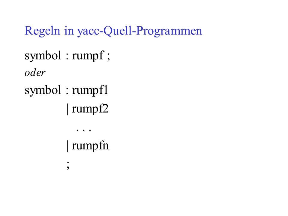Regeln in yacc-Quell-Programmen symbol : rumpf ; oder symbol : rumpf1 | rumpf2... | rumpfn ;