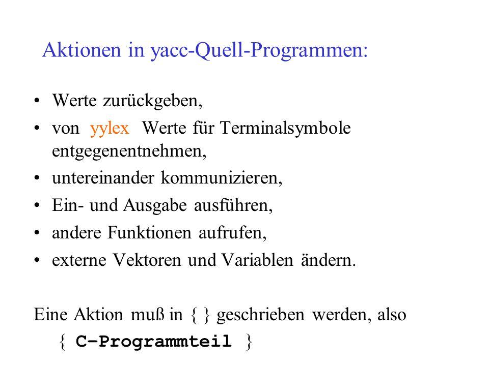 Aktionen in yacc-Quell-Programmen: Werte zurückgeben, von yylex Werte für Terminalsymbole entgegenentnehmen, untereinander kommunizieren, Ein- und Ausgabe ausführen, andere Funktionen aufrufen, externe Vektoren und Variablen ändern.