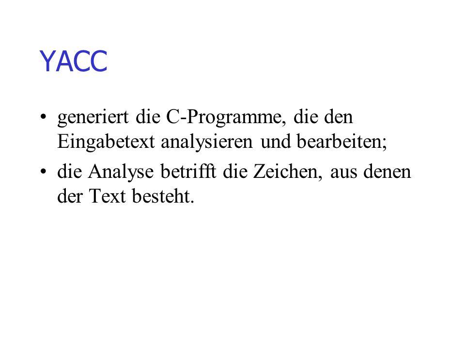 Regeln in yacc-Quell-Programmen symbol : rumpf ; oder symbol : rumpf1   rumpf2...   rumpfn ;