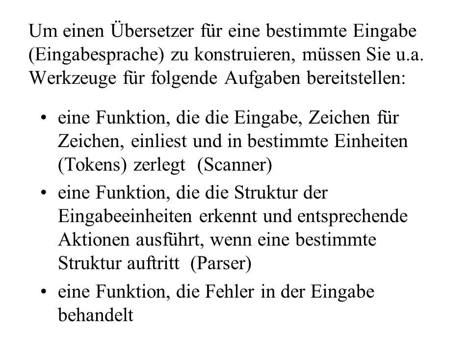 Um einen Übersetzer für eine bestimmte Eingabe (Eingabesprache) zu konstruieren, müssen Sie u.a.