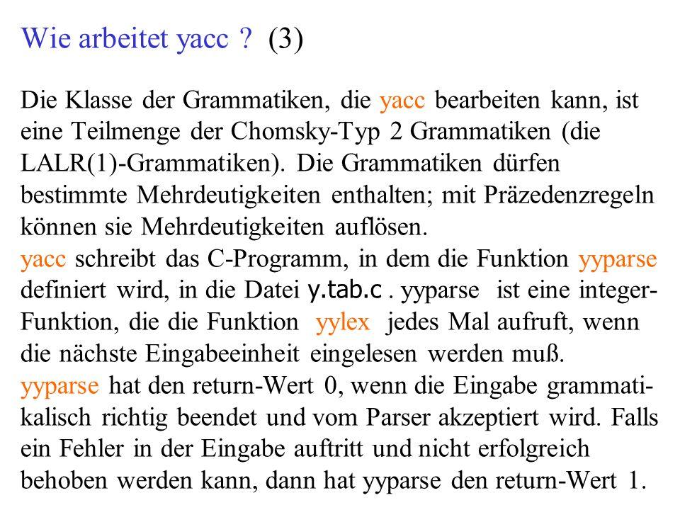 Beispiel: $ yacc grammatik.y $ lex regeln.l $ cc y.tab.c -ly -lln $ a.out <eingabe $