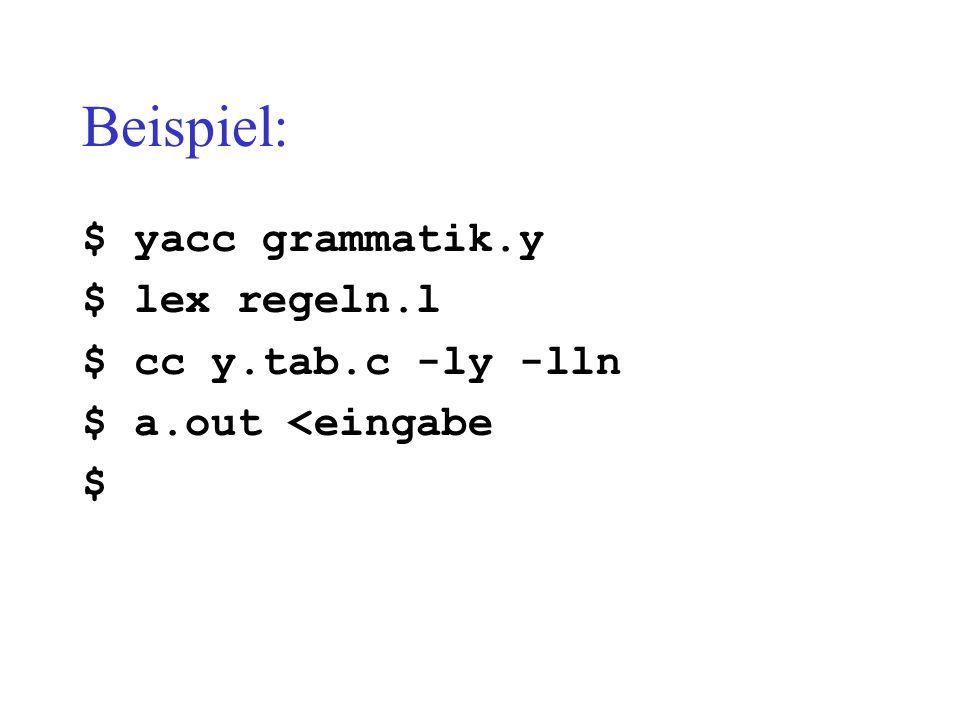 Format eines yacc-Quell-Programms [Deklaration…] % Regel… [%] [Programm…] Deklarationen und Regeln müssen im entsprechenden Format geschrieben sein.
