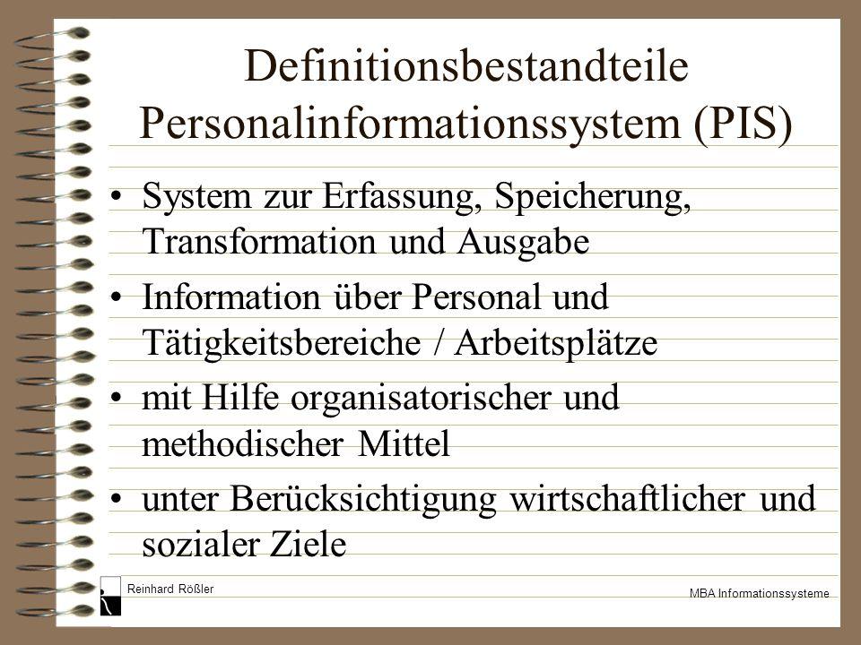 Reinhard Rößler MBA Informationssysteme Definitionsbestandteile Personalinformationssystem (PIS) System zur Erfassung, Speicherung, Transformation und