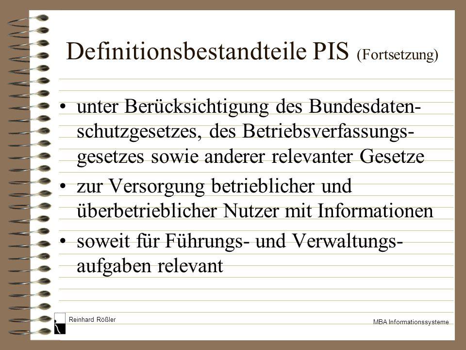 Reinhard Rößler MBA Informationssysteme Definitionsbestandteile PIS (Fortsetzung) unter Berücksichtigung des Bundesdaten- schutzgesetzes, des Betriebs