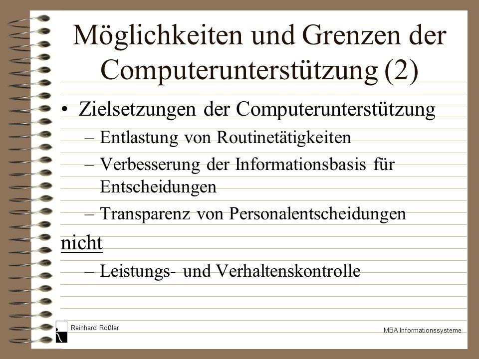 Reinhard Rößler MBA Informationssysteme Möglichkeiten und Grenzen der Computerunterstützung (2) Zielsetzungen der Computerunterstützung –Entlastung vo