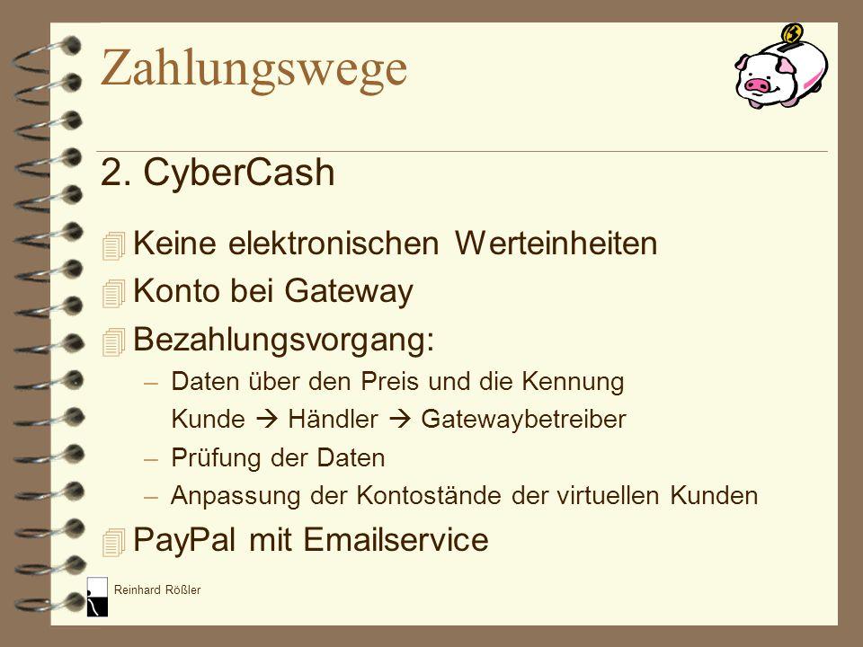 Reinhard Rößler 2. CyberCash 4 Keine elektronischen Werteinheiten 4 Konto bei Gateway 4 Bezahlungsvorgang: –Daten über den Preis und die Kennung Kunde