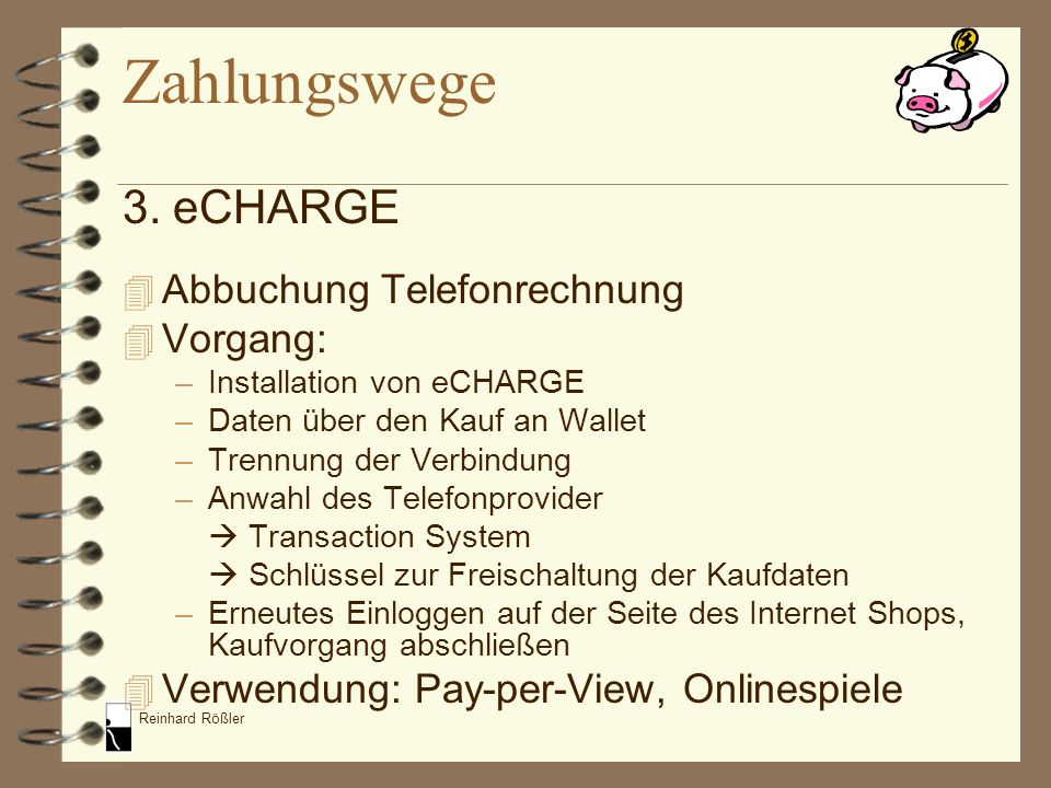 Reinhard Rößler 3. eCHARGE 4 Abbuchung Telefonrechnung 4 Vorgang: –Installation von eCHARGE –Daten über den Kauf an Wallet –Trennung der Verbindung –A