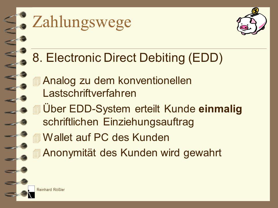 Reinhard Rößler 8. Electronic Direct Debiting (EDD) 4 Analog zu dem konventionellen Lastschriftverfahren 4 Über EDD-System erteilt Kunde einmalig schr