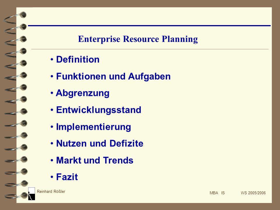 Reinhard Rößler MBA IS WS 2005/2006 Enterprise Resource Planning Definition Funktionen und Aufgaben Abgrenzung Entwicklungsstand Implementierung Nutze