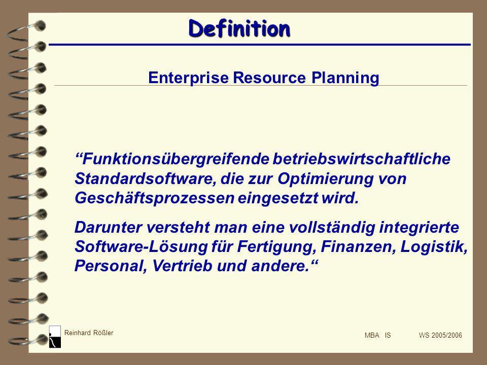 Reinhard Rößler MBA IS WS 2005/2006 Definition Funktionsübergreifende betriebswirtschaftliche Standardsoftware, die zur Optimierung von Geschäftsproze